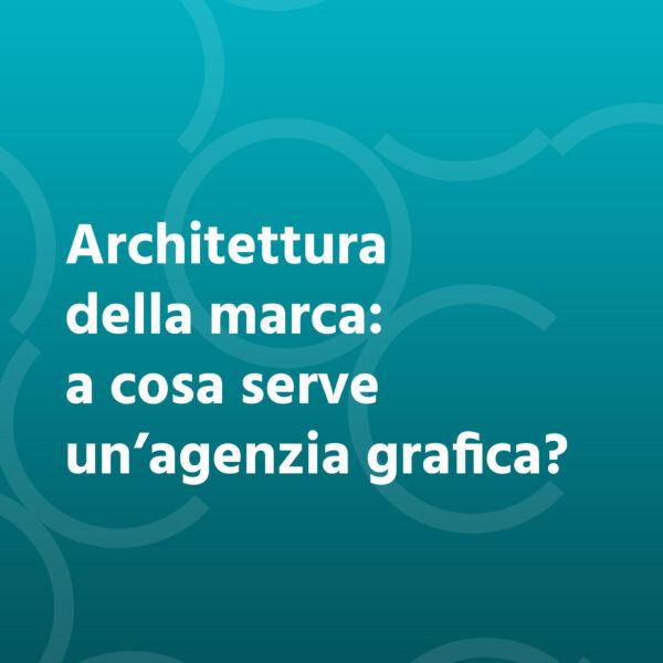 Architettura della marca: a cosa serve un'agenzia grafica?