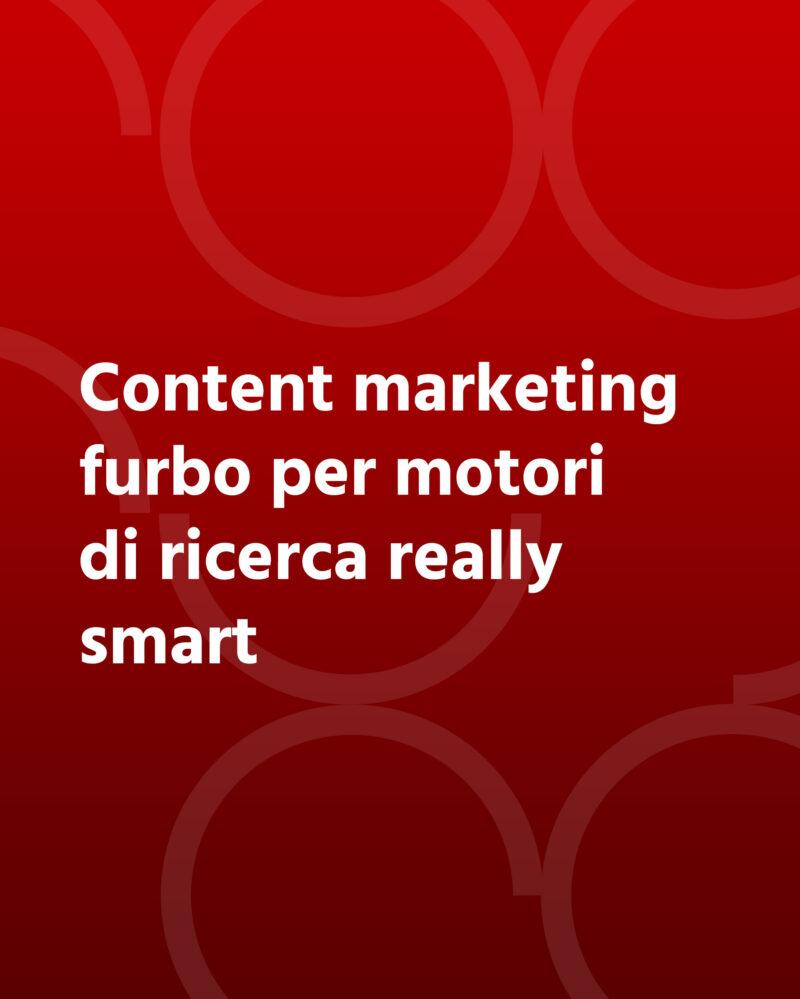 Content marketing furbo per motori di ricerca really smart
