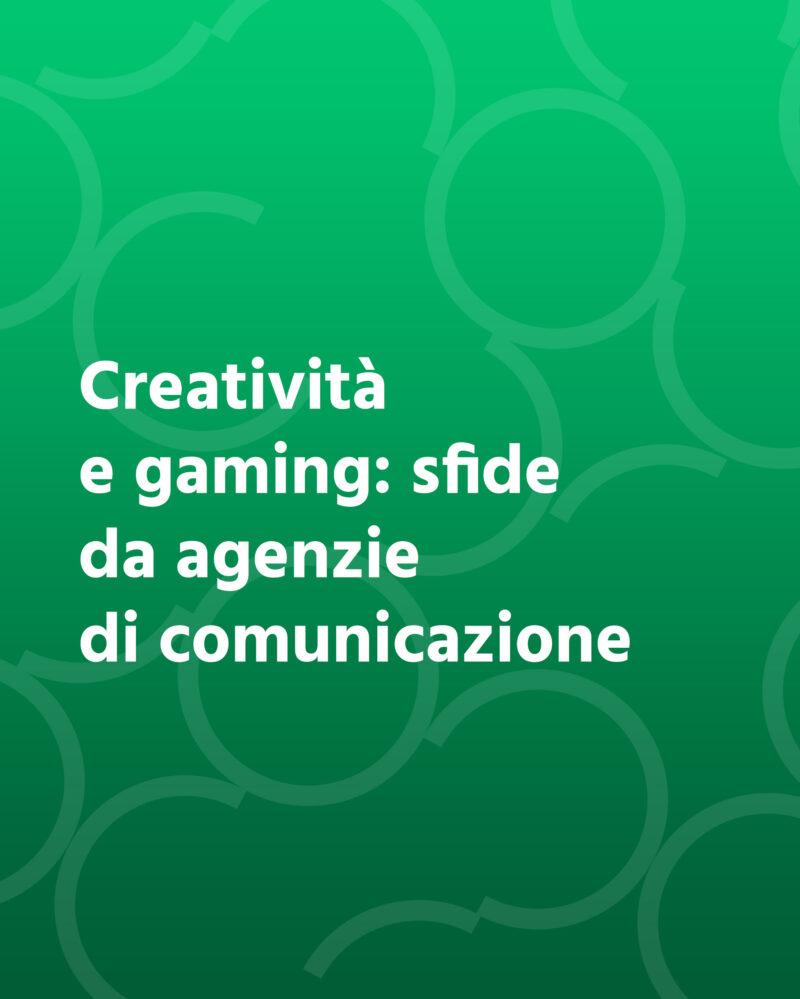 Creatività e gaming: sfide da agenzia di comunicazione