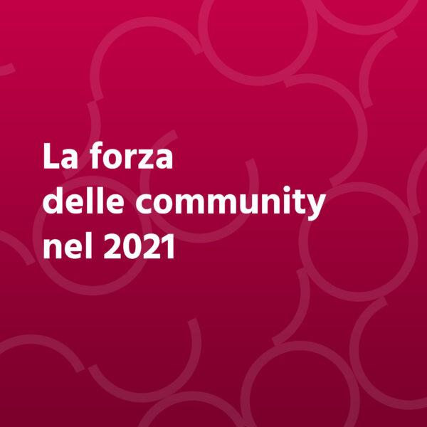 La forza delle community nel 2021