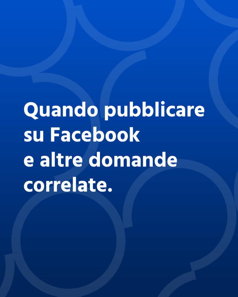 Quando pubblicare su Facebook e altre domande correlate